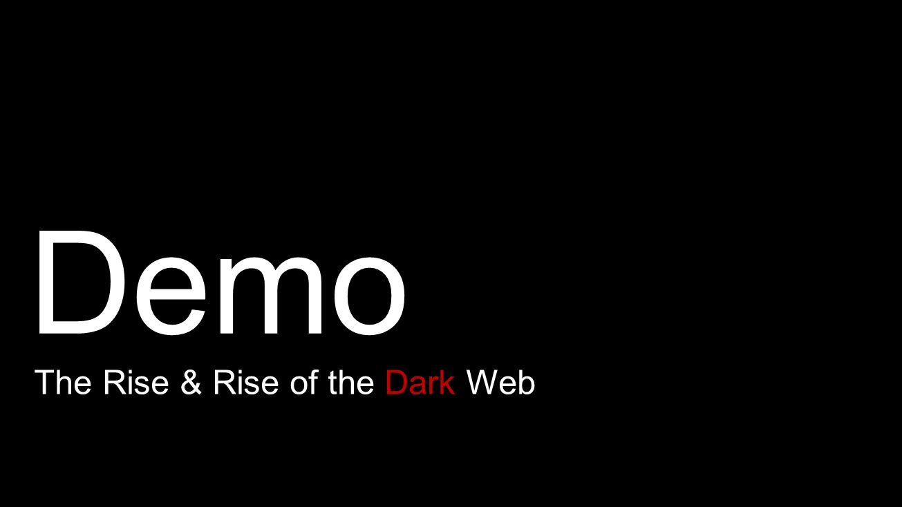 Demo The Rise & Rise of the Dark Web