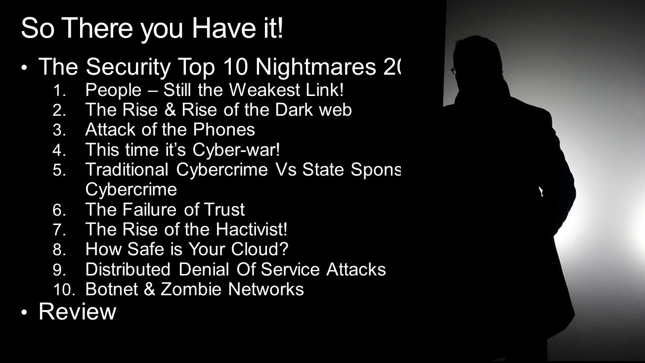 The Security Top 10 Nightmares 2013 1. People – Still the Weakest Link.