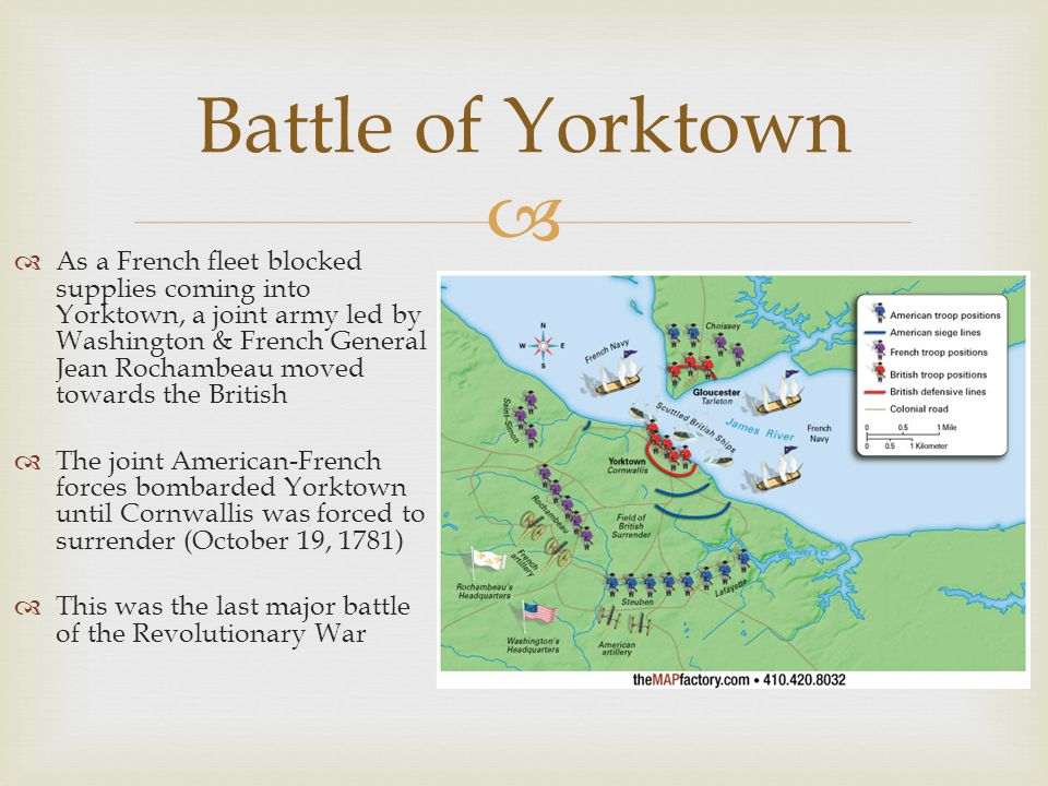  Battle of Yorktown  As a French fleet blocked supplies coming into Yorktown, a joint army led by Washington & French General Jean Rochambeau moved