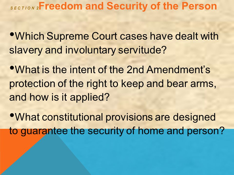 S E C T I O N 2 Freedom and Security of the Person Which Supreme Court cases have dealt with slavery and involuntary servitude? What is the intent of
