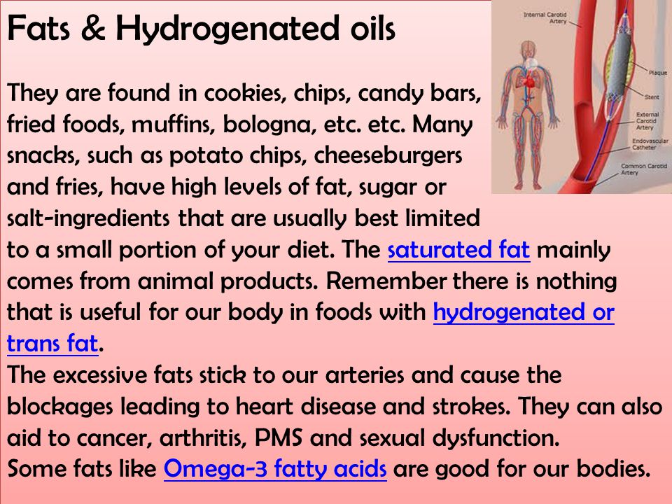 Fats & Hydrogenated oils They are found in cookies, chips, candy bars, fried foods, muffins, bologna, etc.