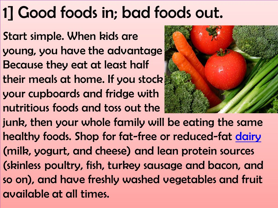 1] Good foods in; bad foods out. Start simple.