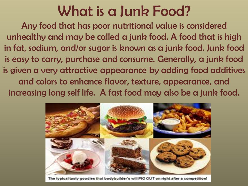 What is a Junk Food? Any food that has poor nutritional value is considered unhealthy and may be called a junk food. A food that is high in fat, sodiu