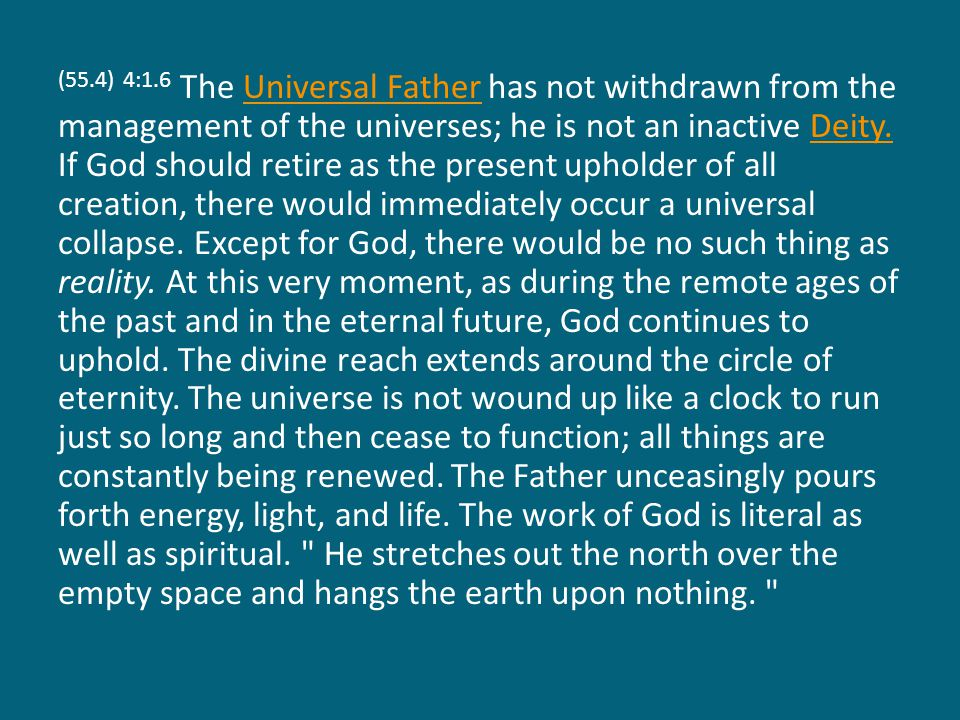 (55.4) 4:1.6 The Universal Father has not withdrawn from the management of the universes; he is not an inactive Deity. If God should retire as the pre