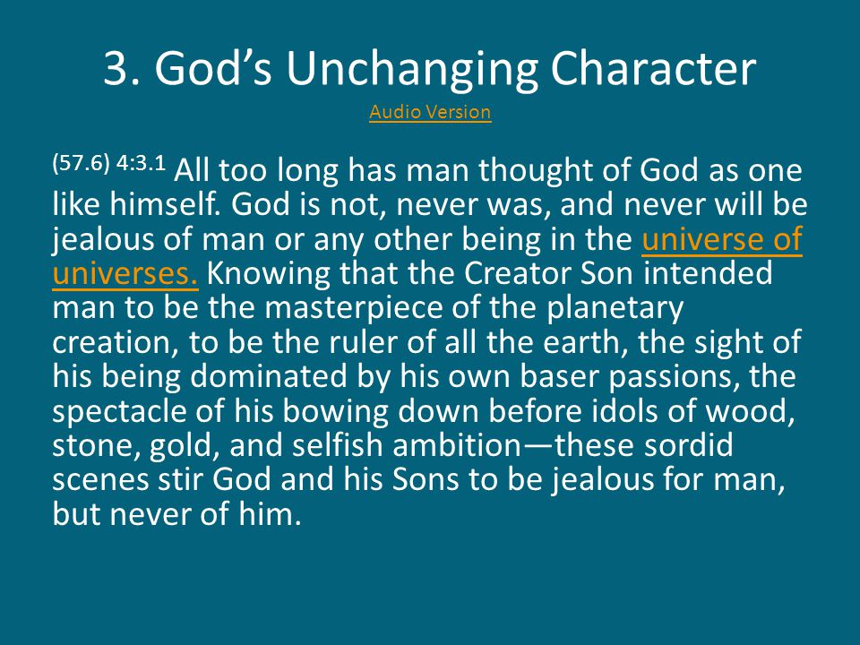 3. God's Unchanging Character Audio Version Audio Version (57.6) 4:3.1 All too long has man thought of God as one like himself. God is not, never was,