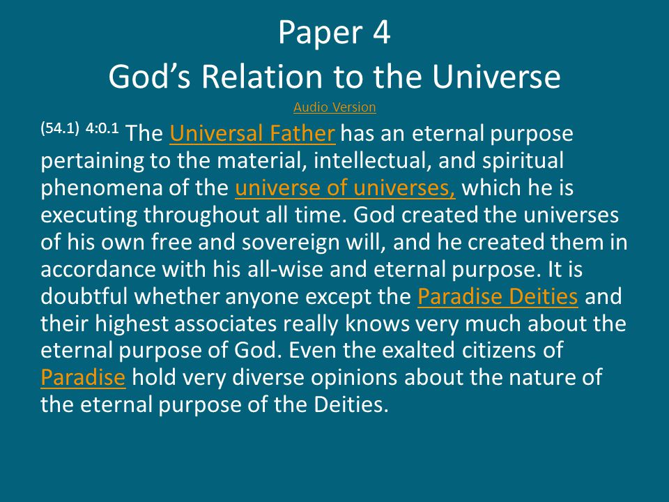 Paper 4 God's Relation to the Universe Audio Version Audio Version (54.1) 4:0.1 The Universal Father has an eternal purpose pertaining to the material