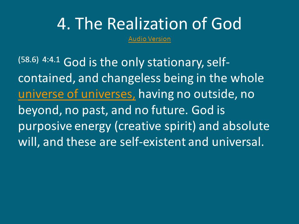 4. The Realization of God Audio Version Audio Version (58.6) 4:4.1 God is the only stationary, self- contained, and changeless being in the whole univ
