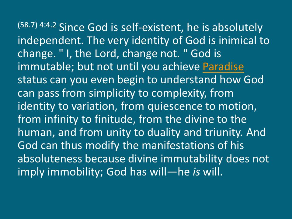(58.7) 4:4.2 Since God is self-existent, he is absolutely independent. The very identity of God is inimical to change.