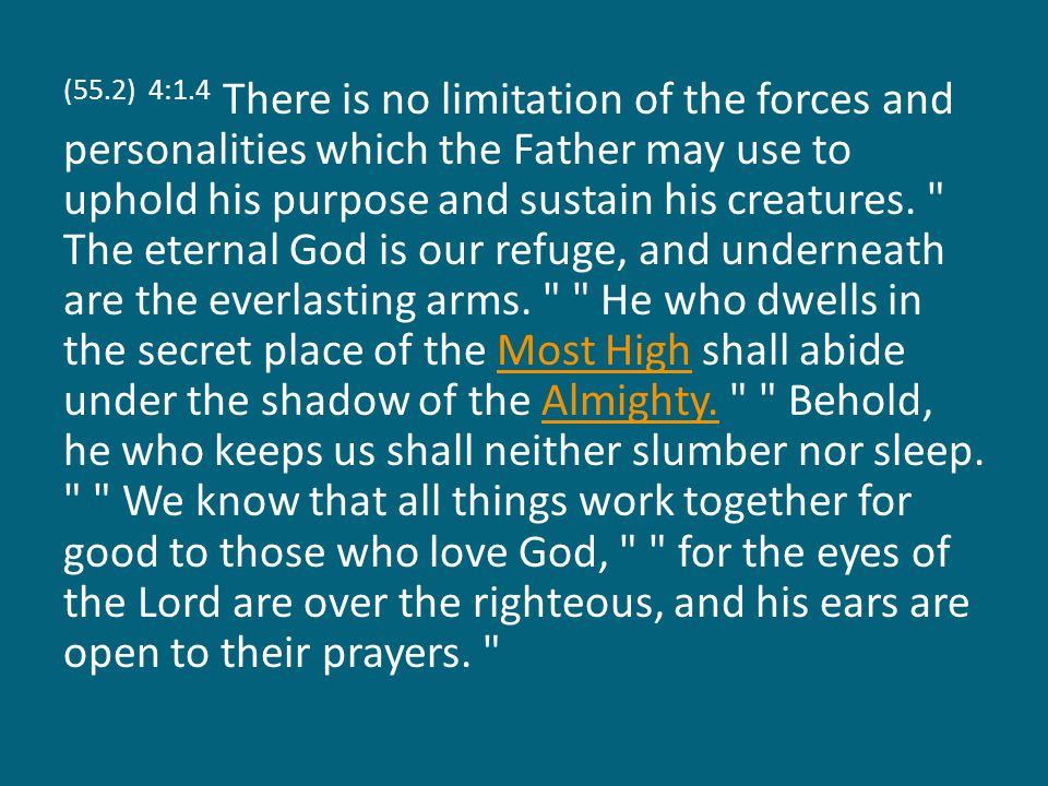(55.2) 4:1.4 There is no limitation of the forces and personalities which the Father may use to uphold his purpose and sustain his creatures.