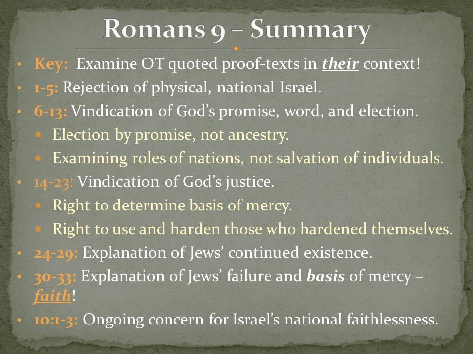 Key: Examine OT quoted proof-texts in their context! 1-5: Rejection of physical, national Israel. 6-13: Vindication of God's promise, word, and electi