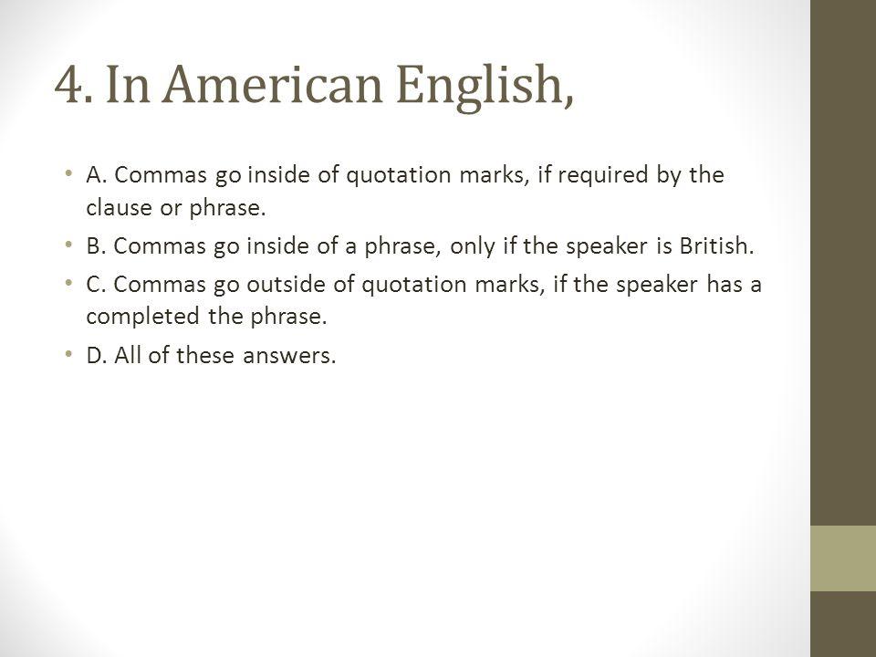 4.In American English, A.