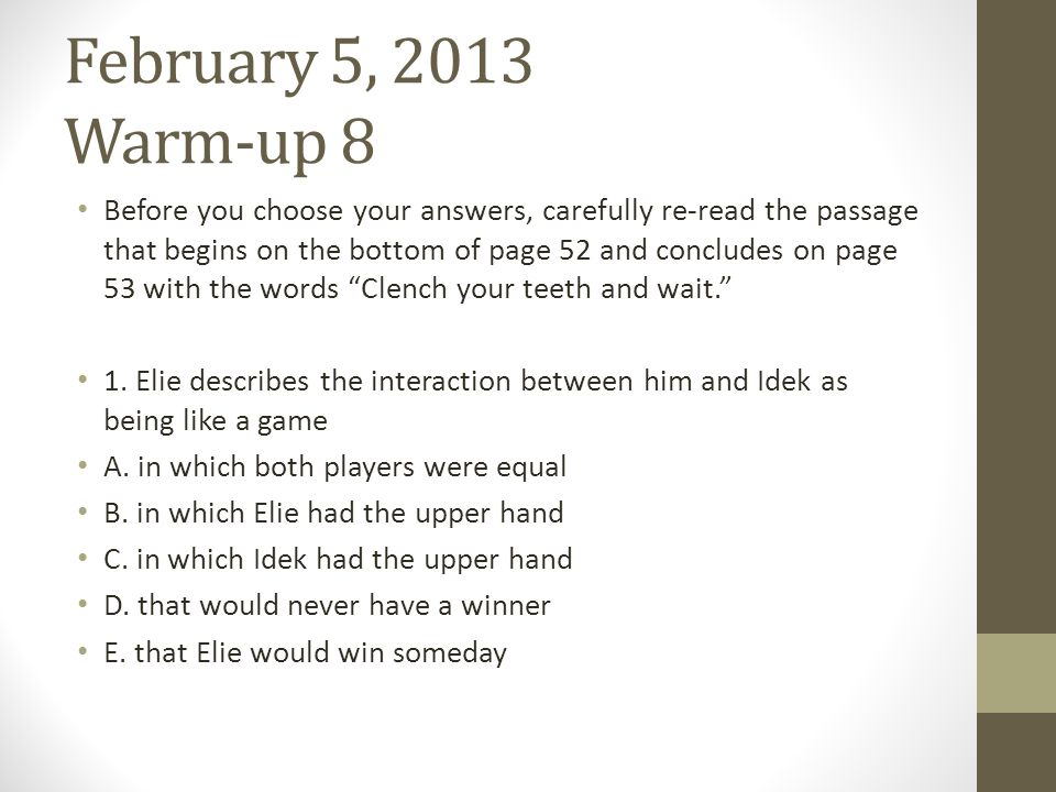 February 5, 2013 Warm-up 8 Before you choose your answers, carefully re-read the passage that begins on the bottom of page 52 and concludes on page 53
