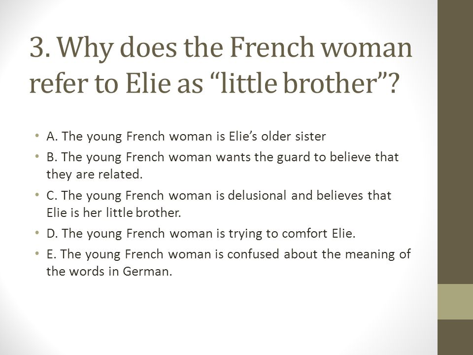 3.Why does the French woman refer to Elie as little brother .