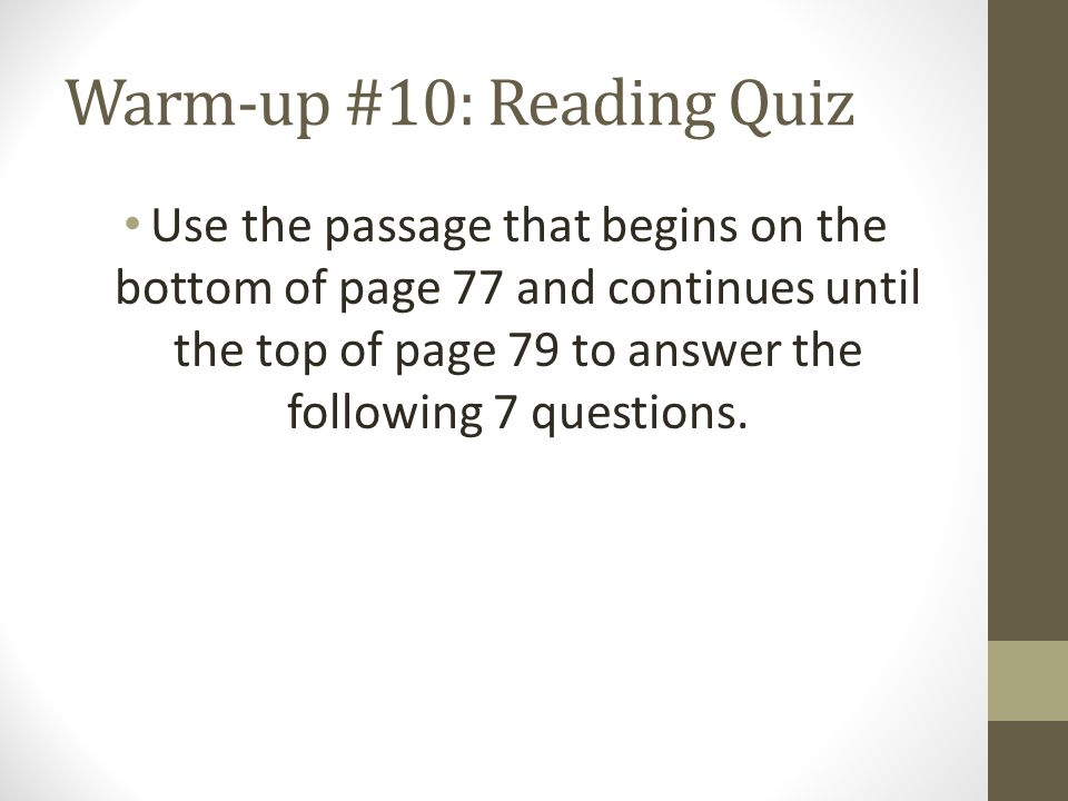 Warm-up #10: Reading Quiz Use the passage that begins on the bottom of page 77 and continues until the top of page 79 to answer the following 7 questi