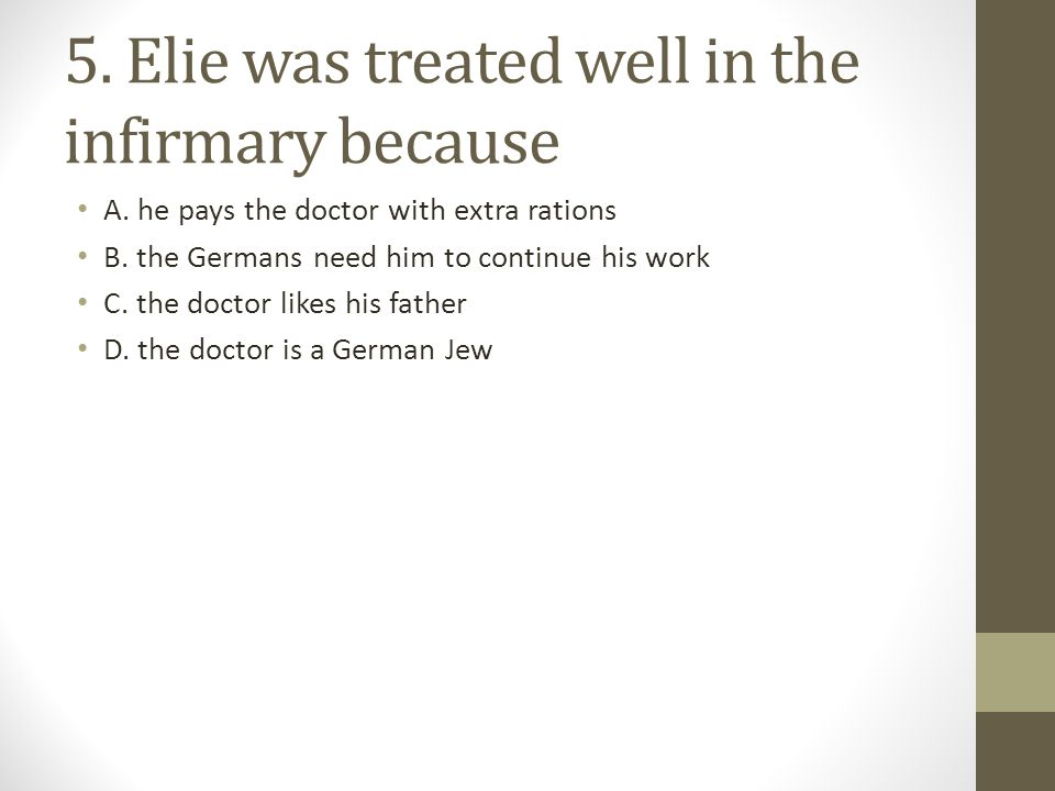 5.Elie was treated well in the infirmary because A.