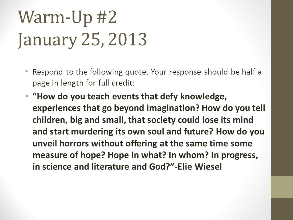 """Warm-Up #2 January 25, 2013 Respond to the following quote. Your response should be half a page in length for full credit: """"How do you teach events th"""