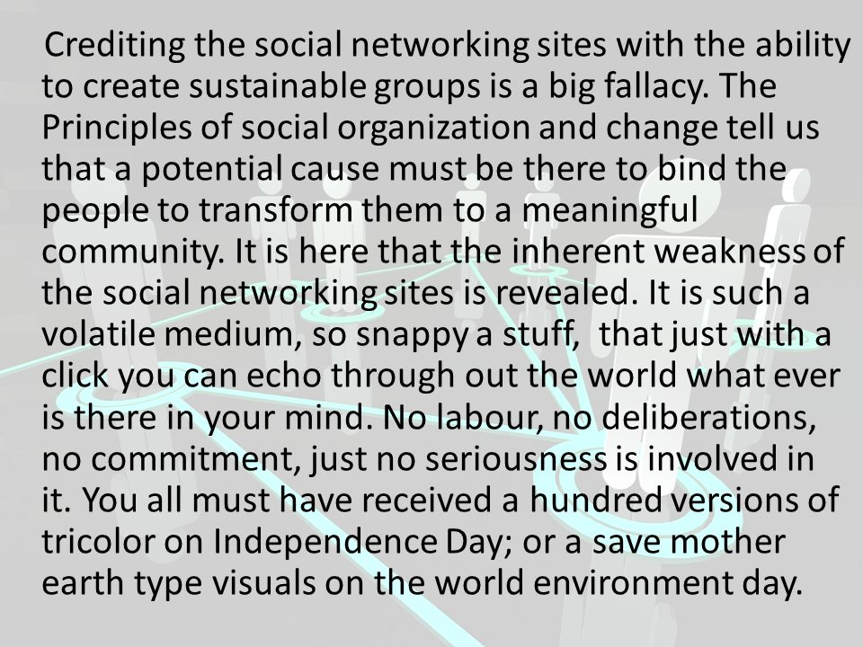 Crediting the social networking sites with the ability to create sustainable groups is a big fallacy. The Principles of social organization and change
