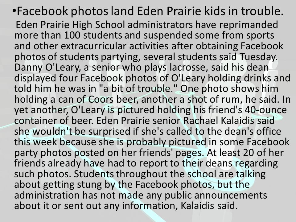 Facebook photos land Eden Prairie kids in trouble. Eden Prairie High School administrators have reprimanded more than 100 students and suspended some