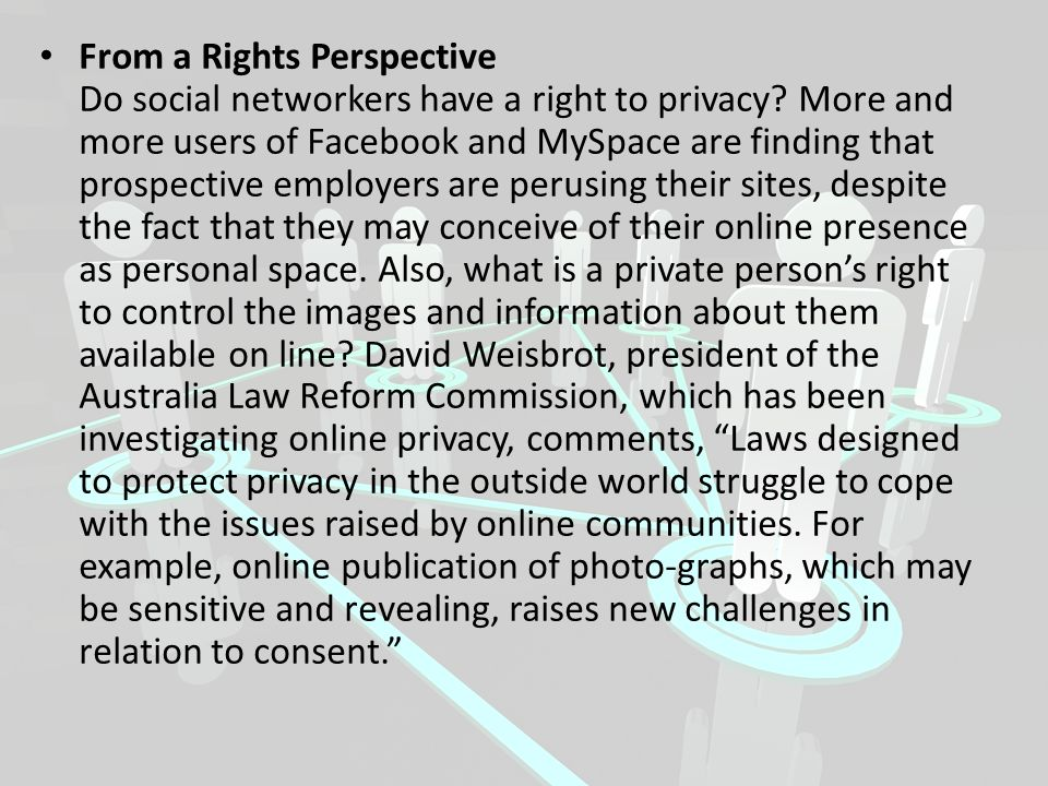 From a Rights Perspective Do social networkers have a right to privacy? More and more users of Facebook and MySpace are finding that prospective emplo
