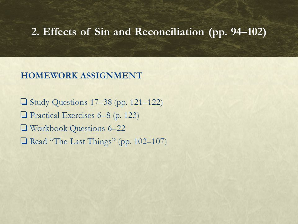 "HOMEWORK ASSIGNMENT ❏ Study Questions 17–38 (pp. 121–122) ❏ Practical Exercises 6–8 (p. 123) ❏ Workbook Questions 6–22 ❏ Read ""The Last Things"" (pp. 1"