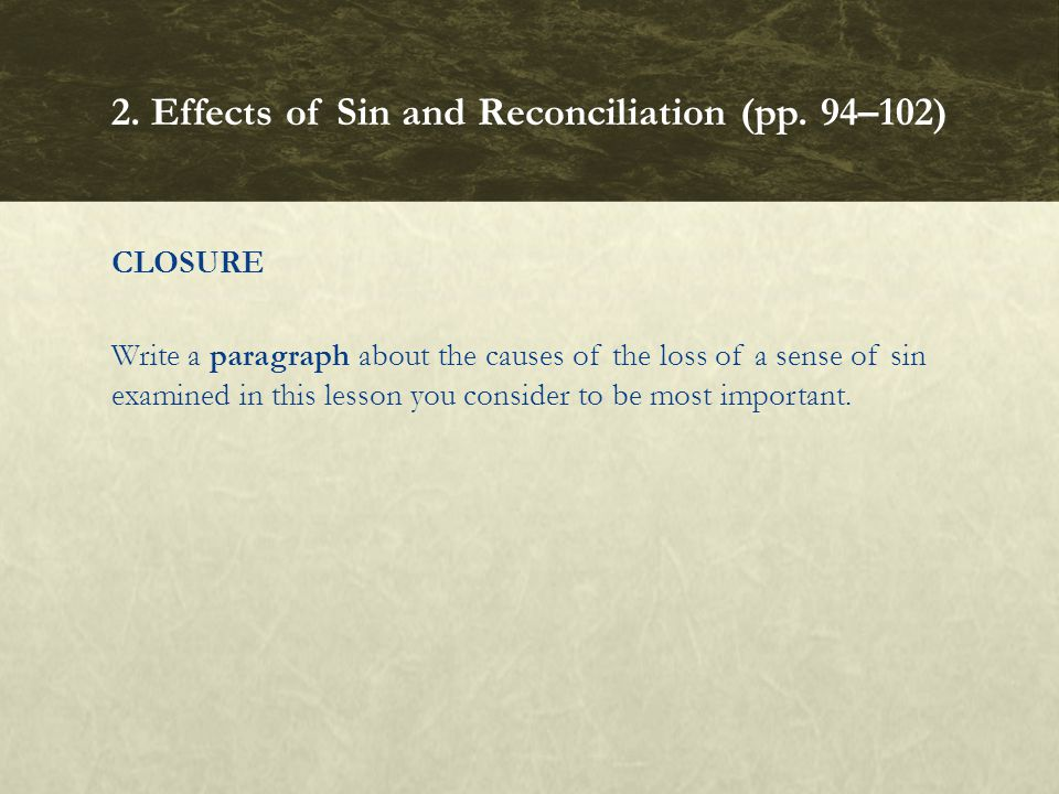 CLOSURE Write a paragraph about the causes of the loss of a sense of sin examined in this lesson you consider to be most important. 2. Effects of Sin