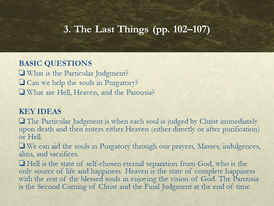 BASIC QUESTIONS ❏ What is the Particular Judgment? ❏ Can we help the souls in Purgatory? ❏ What are Hell, Heaven, and the Parousia? KEY IDEAS ❏ The Pa