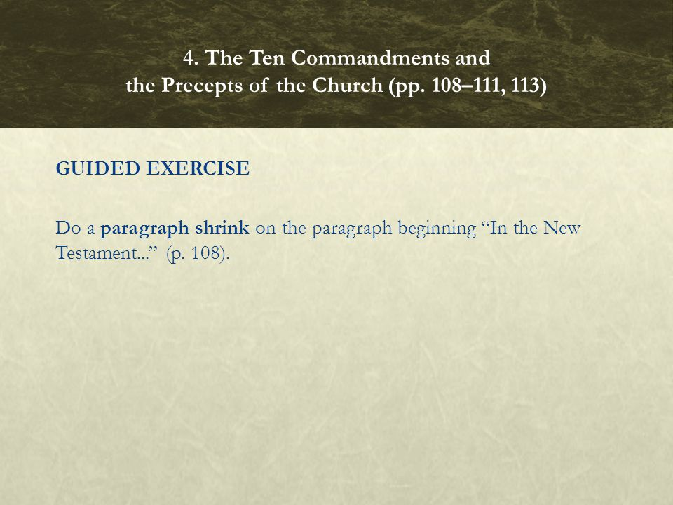 "GUIDED EXERCISE Do a paragraph shrink on the paragraph beginning ""In the New Testament..."" (p. 108). 4. The Ten Commandments and the Precepts of the C"