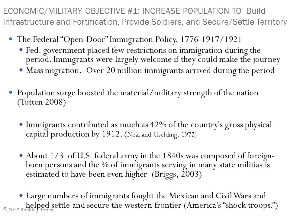 ECONOMIC/MILITARY OBJECTIVE #1: INCREASE POPULATION TO Build Infrastructure and Fortification, Provide Soldiers, and Secure/Settle Territory The Federal Open-Door Immigration Policy, 1776-1917/1921 Fed.