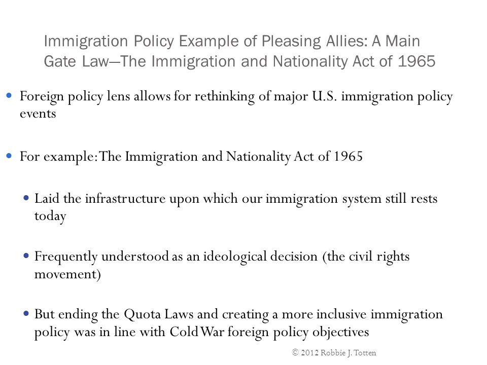 Immigration Policy Example of Pleasing Allies: A Main Gate Law—The Immigration and Nationality Act of 1965 Foreign policy lens allows for rethinking of major U.S.
