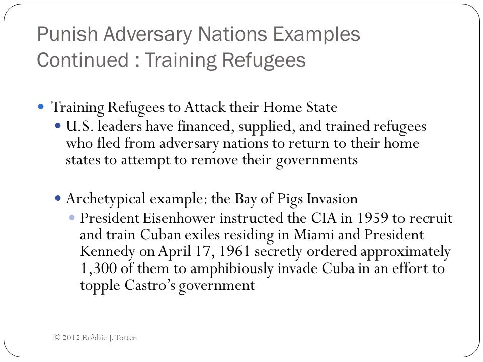 Punish Adversary Nations Examples Continued : Training Refugees Training Refugees to Attack their Home State U.S.