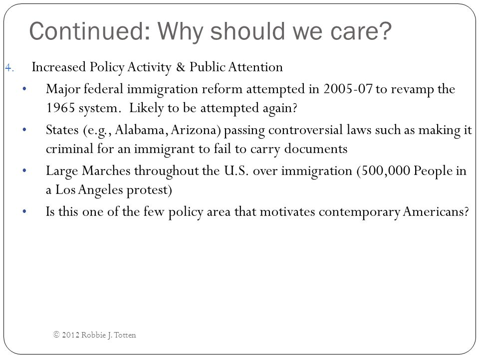 Continued: The Immigration and Nationality Act of 1965 Public, Government, & Private Comments by Officials support Foreign Policy Interpretation Government Debate Example: Secretary of State Dean Rusk: What other peoples think about us plays an important role in the achievement of our foreign policies. More than a dozen foreign ministers have spoken to me in the last year alone, not about the practicalities of immigration from their country to ours, but about the principle which they interpret as discrimination against their particular countries. I would think that it would be possible for the Congress to devise a policy that would be good for us internally, and welcomed and respected by countries all over the world. ( July 2, 1964, Hearings before Subcommittee No.