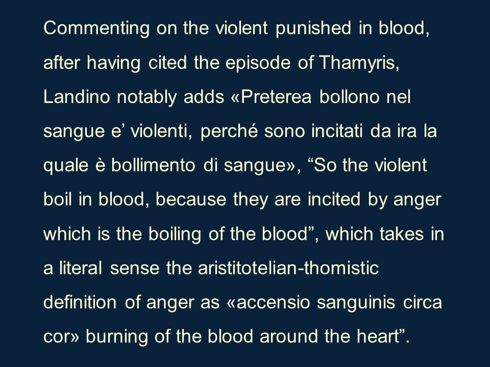 Commenting on the violent punished in blood, after having cited the episode of Thamyris, Landino notably adds «Preterea bollono nel sangue e' violenti