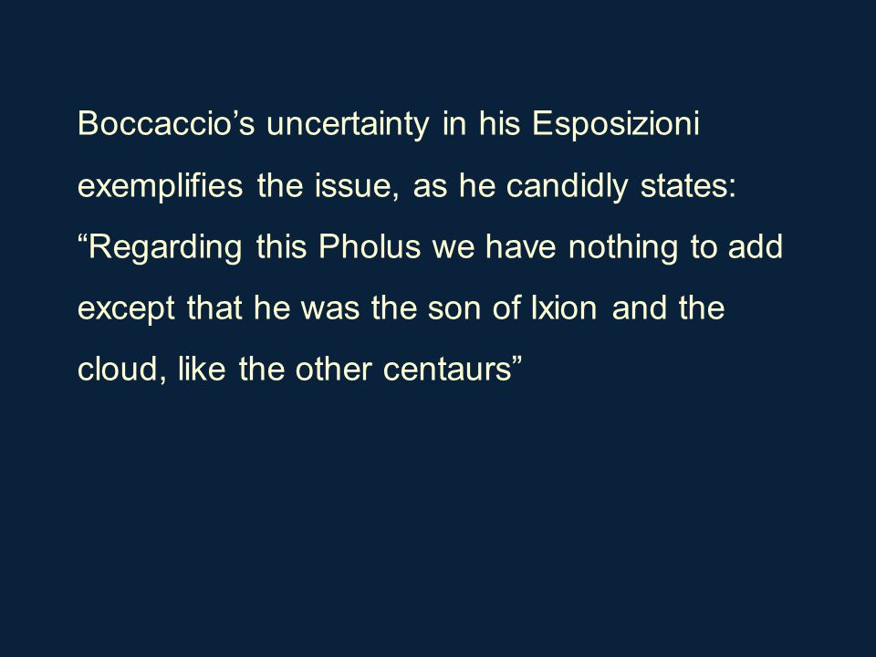 "Boccaccio's uncertainty in his Esposizioni exemplifies the issue, as he candidly states: ""Regarding this Pholus we have nothing to add except that he"