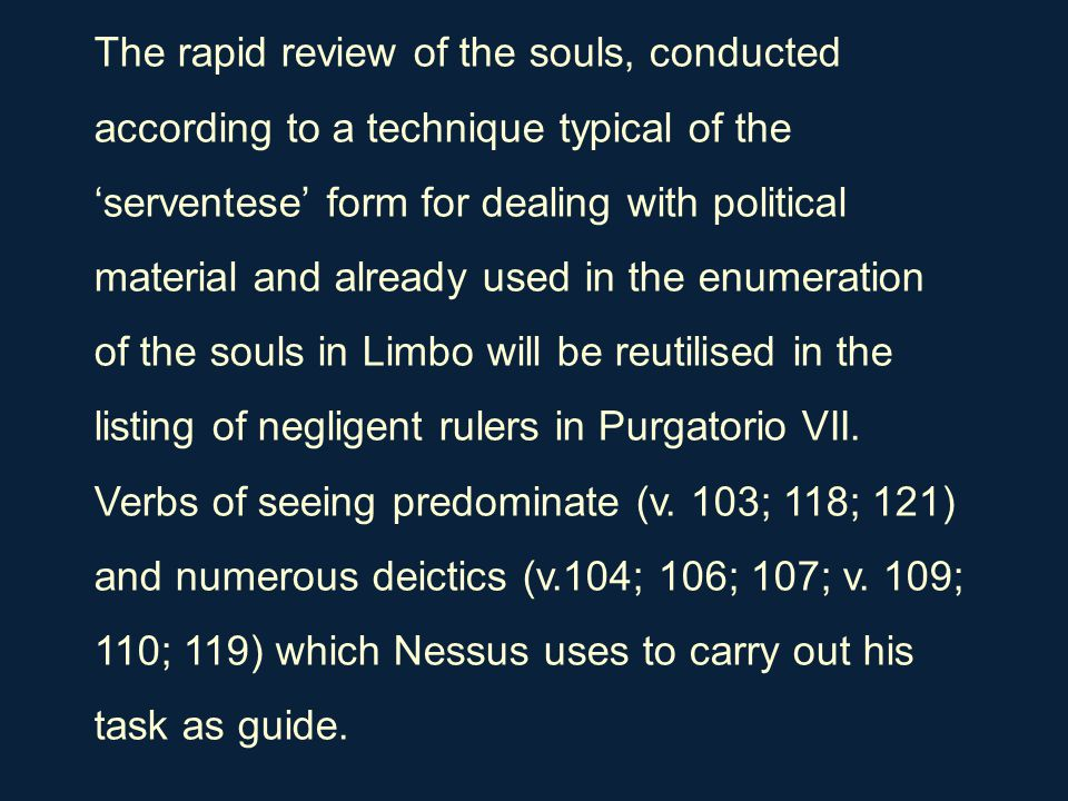 The rapid review of the souls, conducted according to a technique typical of the 'serventese' form for dealing with political material and already use