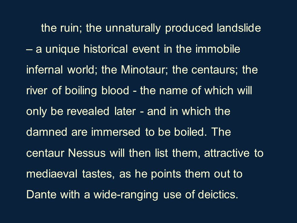 the ruin; the unnaturally produced landslide – a unique historical event in the immobile infernal world; the Minotaur; the centaurs; the river of boil