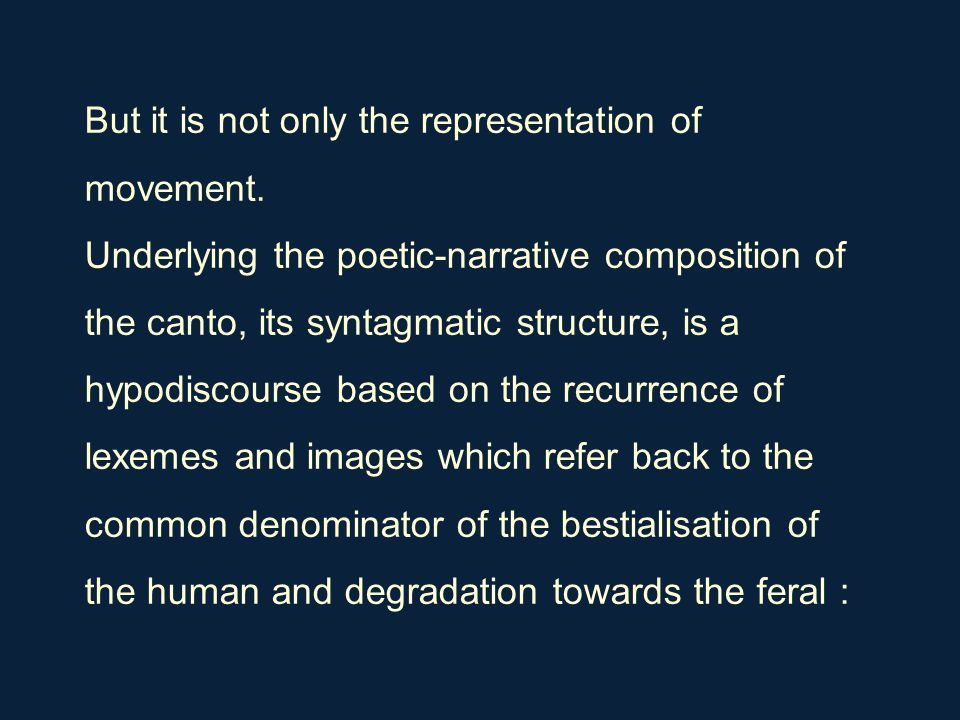 But it is not only the representation of movement. Underlying the poetic-narrative composition of the canto, its syntagmatic structure, is a hypodisco