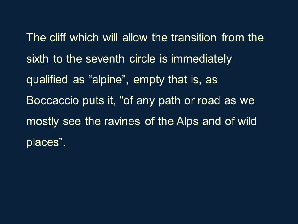 "The cliff which will allow the transition from the sixth to the seventh circle is immediately qualified as ""alpine"", empty that is, as Boccaccio puts"