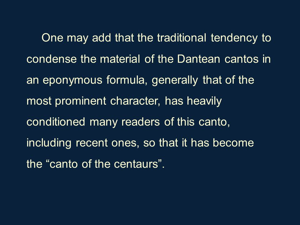 One may add that the traditional tendency to condense the material of the Dantean cantos in an eponymous formula, generally that of the most prominent