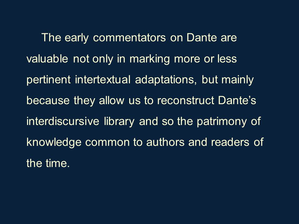 The early commentators on Dante are valuable not only in marking more or less pertinent intertextual adaptations, but mainly because they allow us to