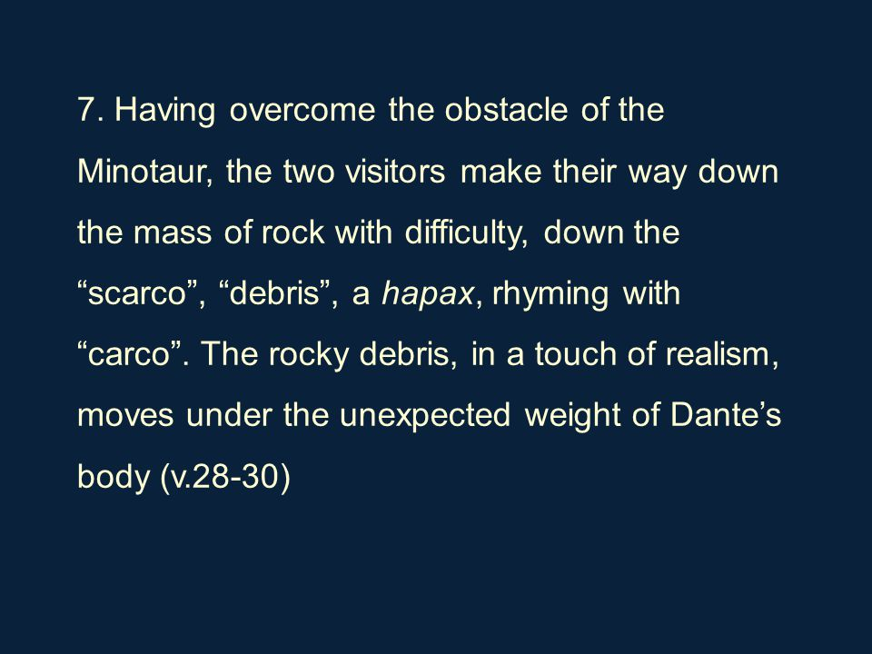 "7. Having overcome the obstacle of the Minotaur, the two visitors make their way down the mass of rock with difficulty, down the ""scarco"", ""debris"", a"