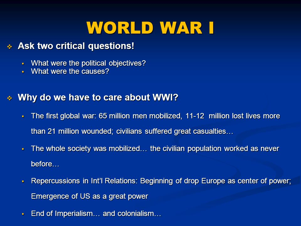 WORLD WAR I  Ask two critical questions.  What were the political objectives.