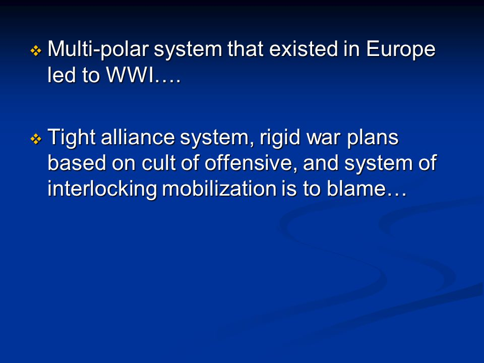  Multi-polar system that existed in Europe led to WWI….