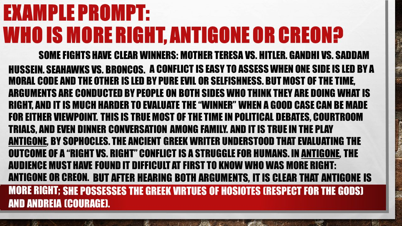 EXAMPLE PROMPT: WHO IS MORE RIGHT, ANTIGONE OR CREON? SOME FIGHTS HAVE CLEAR WINNERS: MOTHER TERESA VS. HITLER. GANDHI VS. SADDAM HUSSEIN. SEAHAWKS VS