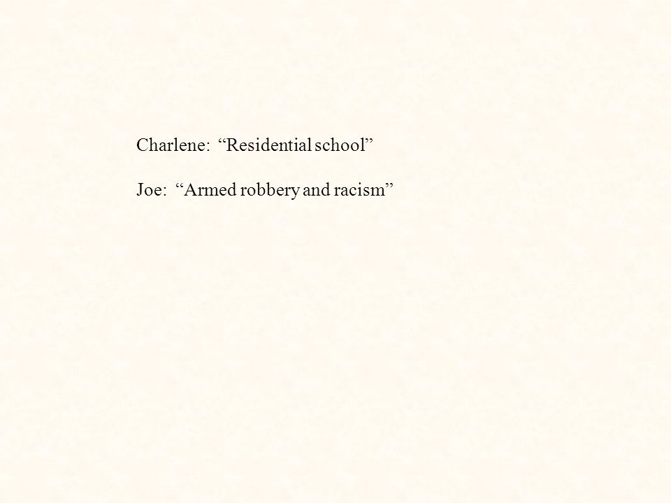 Charlene: Residential school Joe: Armed robbery and racism