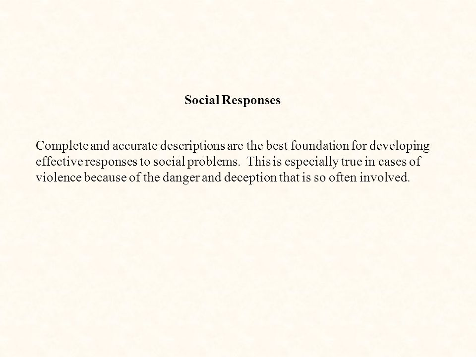Social Responses Complete and accurate descriptions are the best foundation for developing effective responses to social problems.