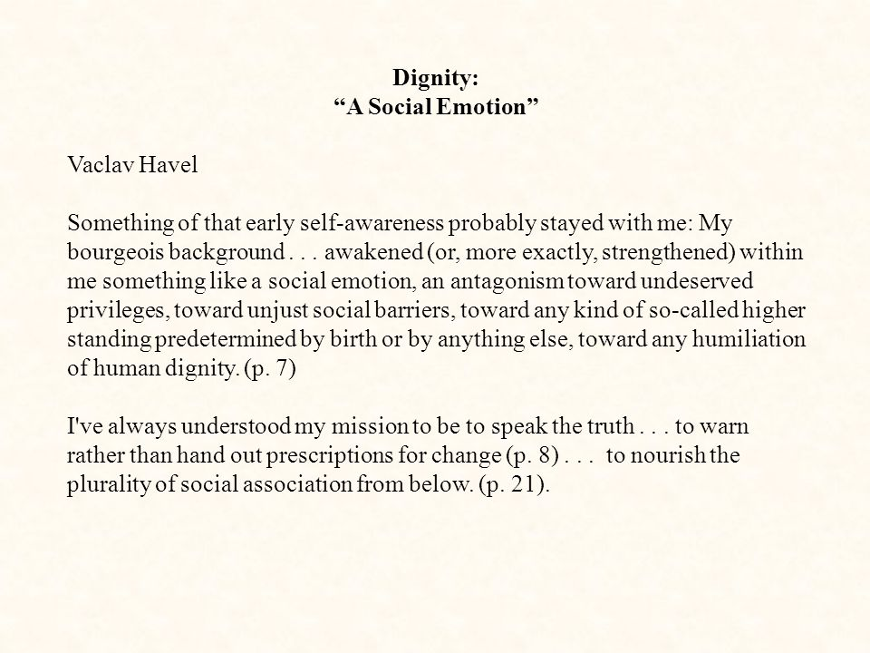 Dignity: A Social Emotion Vaclav Havel Something of that early self-awareness probably stayed with me: My bourgeois background...