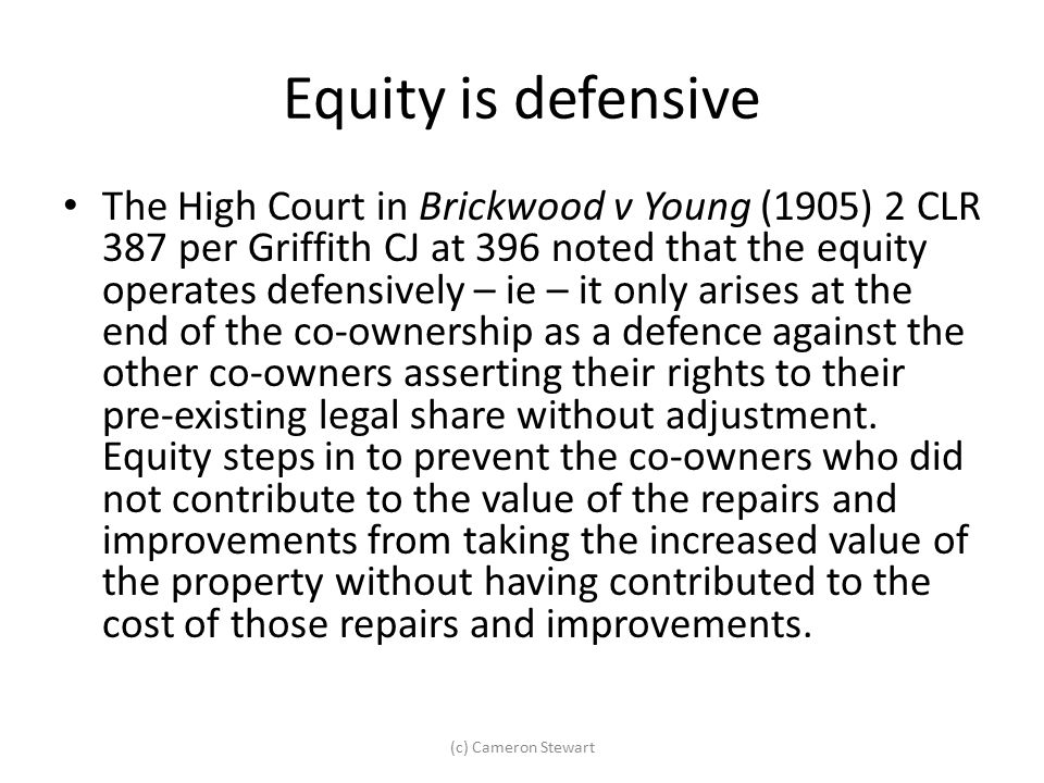 Equity is defensive The High Court in Brickwood v Young (1905) 2 CLR 387 per Griffith CJ at 396 noted that the equity operates defensively – ie – it o