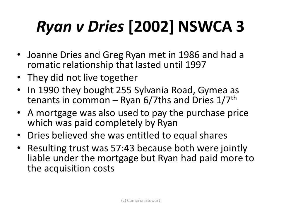 Ryan v Dries [2002] NSWCA 3 Joanne Dries and Greg Ryan met in 1986 and had a romatic relationship that lasted until 1997 They did not live together In