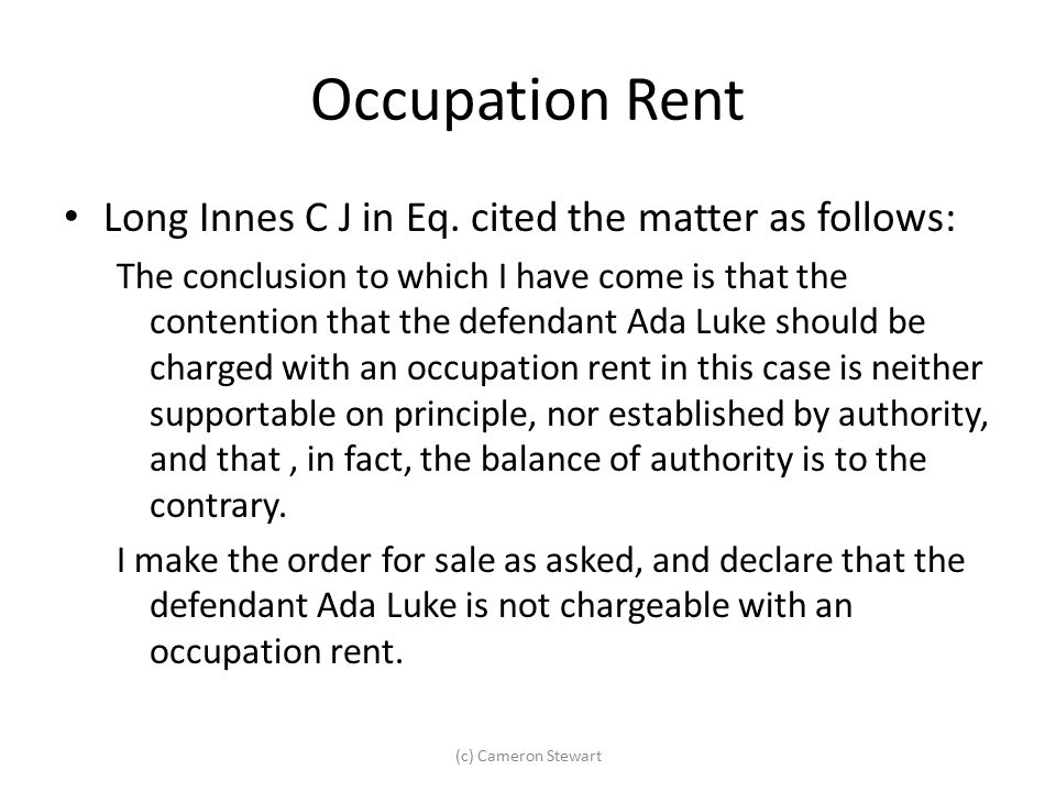 Occupation Rent Long Innes C J in Eq. cited the matter as follows: The conclusion to which I have come is that the contention that the defendant Ada L