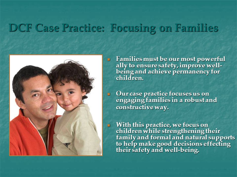 Families must be our most powerful ally to ensure safety, improve well- being and achieve permanency for children.